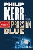 Prussian blue : a Bernie Gunther novel
