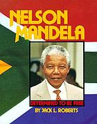 Nelson Mandela : Determined to Be Free (Gateway biography).