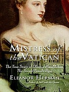 Mistress of the Vatican : the true story of Olimpia Maidalchini, the secret female pope