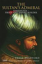 The Sultan's admiral : Barbarossa, pirate and empire-builder