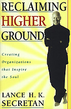 Reclaiming higher ground : creating organizations that inspire the soul