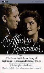 An affair to remember : [the remarkable love story of Katharine Hepburn and Spencer Tracy]