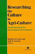 Researching the culture in agri-culture : social research for international agricultural development
