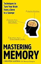 Mastering Memory : Techniques to Turn Your Brain from a Sieve to a Sponge.