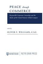 Peace through commerce : responsible corporate citizenship and the ideals of the United Nations global compact