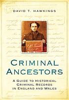 Criminal ancestors : a guide to historical criminal records in England and Wales