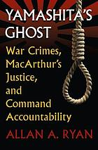 Yamashita's ghost : war crimes, MacArthur's justice, and command accountability