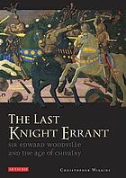 The last knight errant : Sir Edward Woodville and the age of chivalry