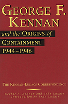 George F. Kennan and the origins of containment, 1944-1946 : the Kennan-Lukacs correspondence
