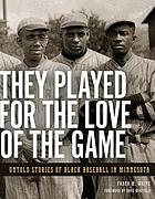 They played for the love of the game : untold stories of Black baseball in Minnesota