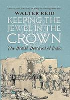 Keeping the jewel in the crown : the British betrayal of India