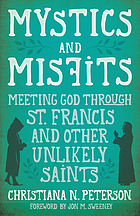 Mystics and misfits : meeting God through St. Francis and other unlikely saints