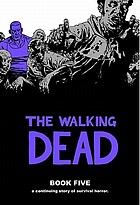 The walking dead. Book 5 : a continuing story of survival horror