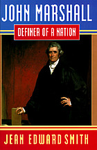 John Marshall : definer of a nation