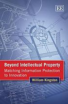 Beyond intellectual property : matching information protection to innovation