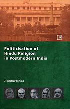 Politicisation of Hindu religion in postmodern India : an anatomy of the worldviews, identities, and strategies of Hindu nationalists in Bharatiya Janata Party