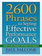 2600 phrases for setting effective performance goals : ready-to-use phrases that really get results
