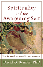 Spirituality and the awakening self : the sacred journey of transformation