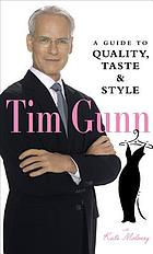 Tim Gunn : a guide to quality, taste, & style