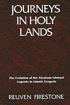 Journeys in holy lands : the evolution of the Abraham-Ishmael legends in Islamic exegesis