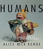 Humans : an introduction to four-field anthropology