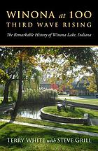 Winona at 100 : third wave rising : the remarkable history of Winona Lake, Indiana