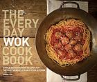 The everyday wok cookbook : simple and satisfying meals for the most versatile pan in your kitchen