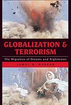 Globalization and terrorism : the migration of dreams and nightmares