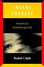 Insane therapy : portrait of a psychotherapy cult