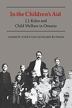 In the children's aid : J.J. Kelso and child welfare in Ontario