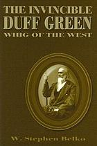 The invincible Duff Green : Whig of the West