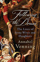 Following the drum : the lives of army wives and daughters, past and present