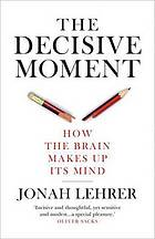 The decisive moment : how the brain makes up its mind
