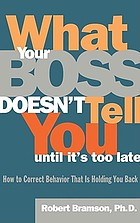 What your boss doesn't tell you until it's too late : how to correct behavior that is holding you back