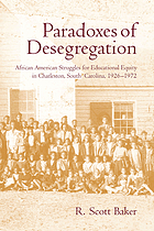 Paradoxes of desegregation : African American struggles for educational equity in Charleston, South Carolina, 1926-1972