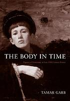 The body in time : figures of femininity in late nineteenth-century France