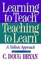 Learning to teach/teaching to learn : a holistic approach