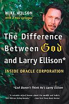 The difference between God and Larry Ellison : [inside Oracle Corporation]