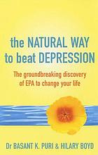 The natural way to beat depression : the groundbreaking discovery of EPA to change your life