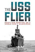 The USS Flier : death and survival on a World War II submarine
