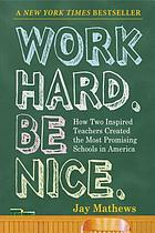 Work hard. Be nice. : how two inspired teachers created the most promising schools in America