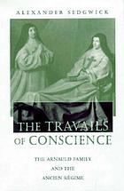 The travails of conscience : the Arnauld family and the Ancien Régime