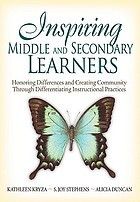 Inspiring middle and secondary learners : honoring differences and creating community through differentiating instructional practices