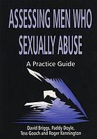 Assessing men who sexually abuse : a practical guide
