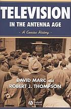 Television in the antenna age : a concise history