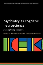 Psychiatry as cognitive neuroscience : philosophical perspectives
