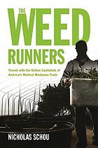 The weed runners : travels with the outlaw capitalists of America's medical marijuana trade
