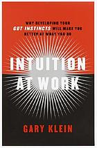 The power of intuition : how to use your guts feelings to make better decisions at work