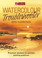 Watercolour troubleshooter : practical solutions to common painting problems