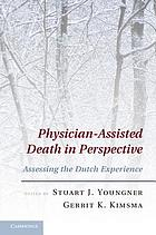 Physician-assisted death in perspective : assessing the Dutch experience